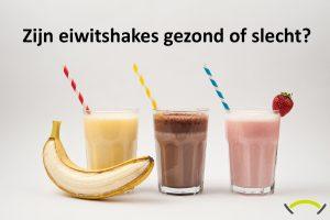 Zijn eiwitshakes (proteïne shakes) gezond of slecht? De voor- en nadelen